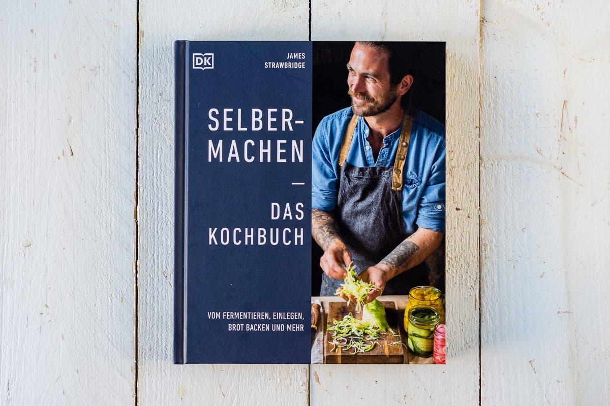 Buchtipp: 'Selbermachen – Das Kochbuch' Vom Fermentieren, Einlegen, Brot backen und mehr.