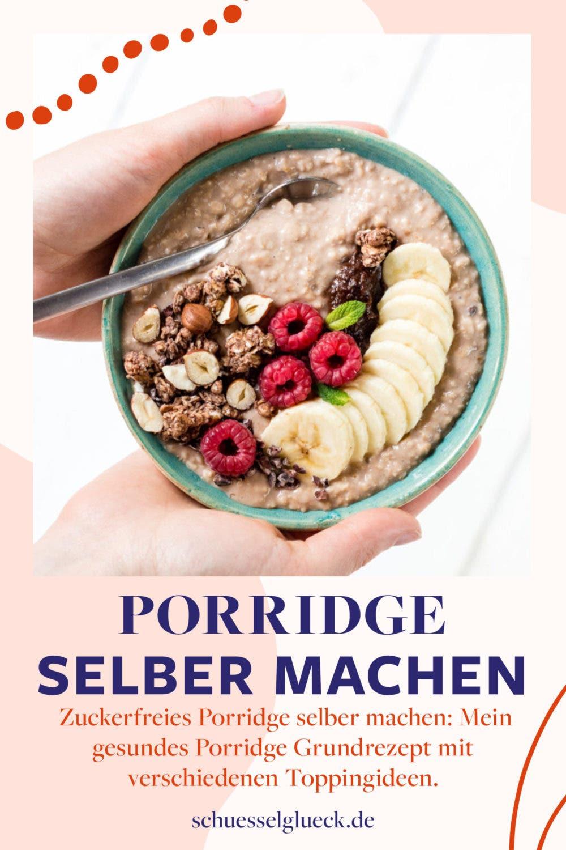 Gesundes Porridge selber machen – mein Grundrezept mit Abwandlungstipps